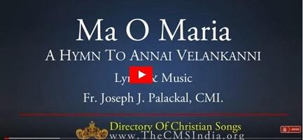 MA O' MARIA - HYMN TO ANNAI VAILANKANNY. BY Fr.  Joseph J. Palackal, CMI